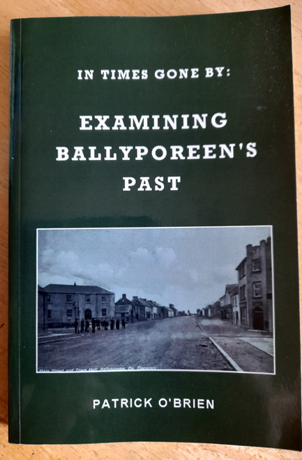 O'Brien, Patrick - In Times Gone By : Examining Ballyporeen's Past - PB - Tipperary - 2013 - SIGNED