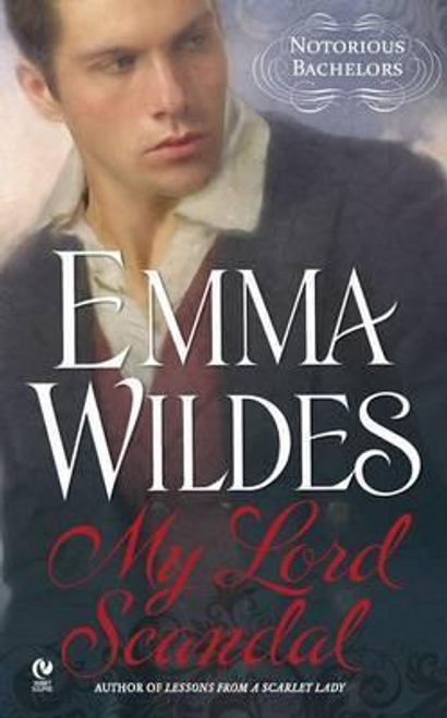 Wildes, Emma / My Lord Scandal : Notorious Bachelors