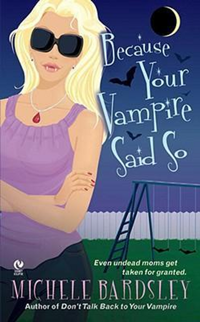 Bardsley, Michele / Because Your Vampire Said So