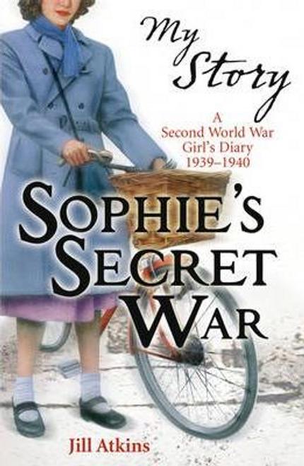 Atkins, Jill / My Story: Sophie's Secret War