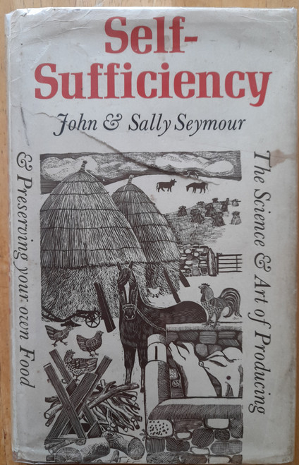 Seymour, John & Sally - Self Sufficiency - The Science and art of Producing and preserving Your own food - HB in DJ 1973