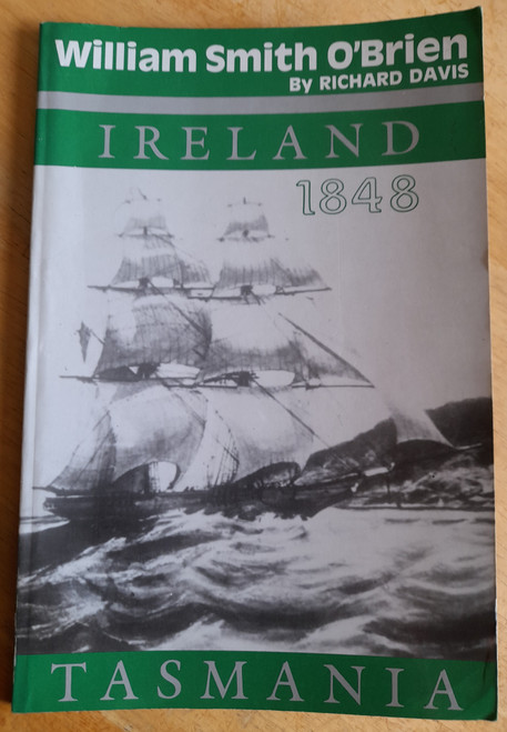 Davis, Richard - William Smith O'Brien - Ireland & Tasmania 1848 - PB - 1989