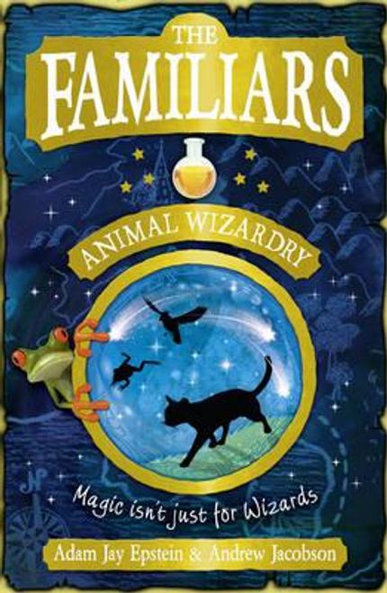 Epstein, Adam Jay / The Familiars: Animal Wizardry