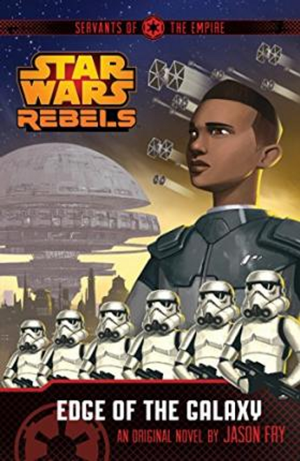 Fry, Jason / Star Wars Rebels: Servants of the Empire: Edge of the Galaxy: Book 1