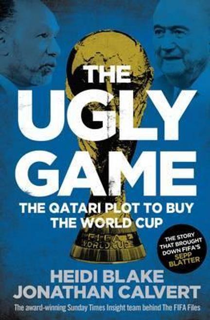 Blake, Heidi / The Ugly Game : The Qatari Plot to Buy the World Cup