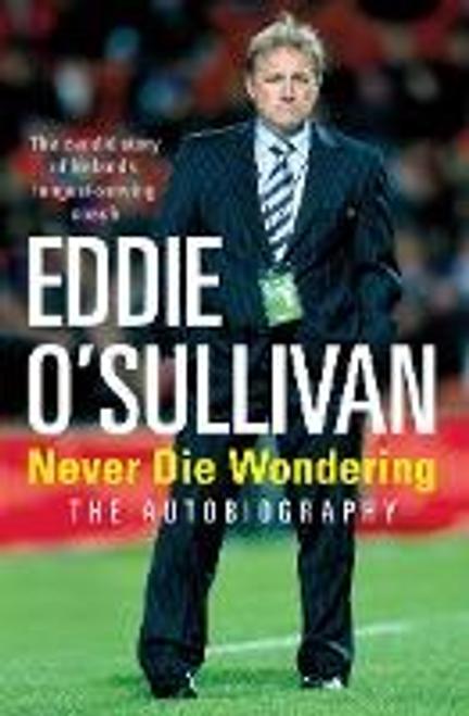 OSullivan, Eddie / Eddie O'Sullivan: Never Die Wondering