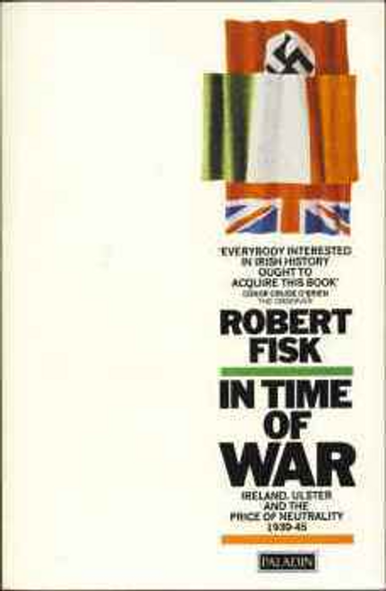 Fisk, Robert / In Time of War : Ireland, Ulster and the Price of Neutrality, 1939-45