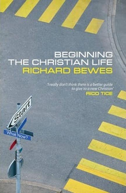 Bewes, Richard / Beginning the Christian Life