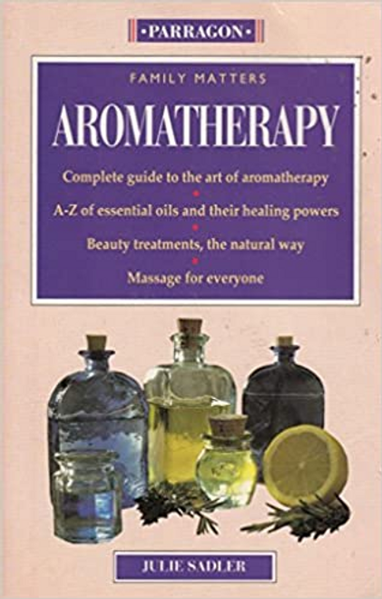 Sadler, Julie / Family Matters: Aromatherapy