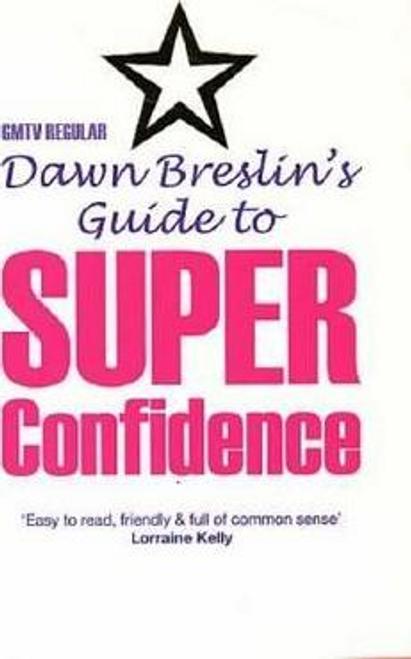 Breslin, Dawn / Dawn Breslin's Guide To Superconfidence