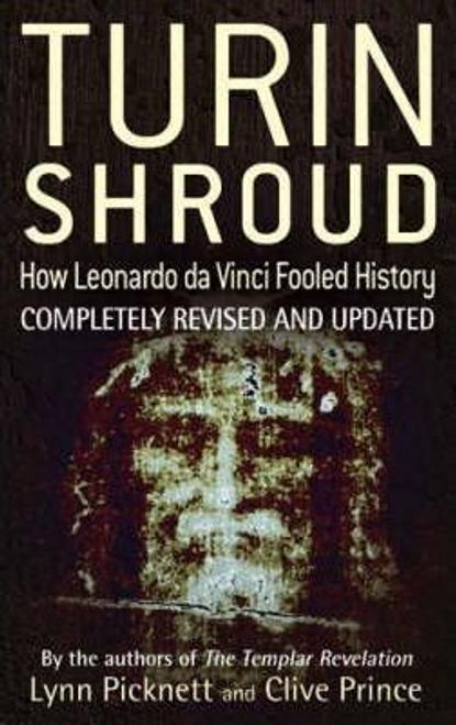 Picknett, Lynn / Turin Shroud : How Leonardo Da Vinci Fooled History