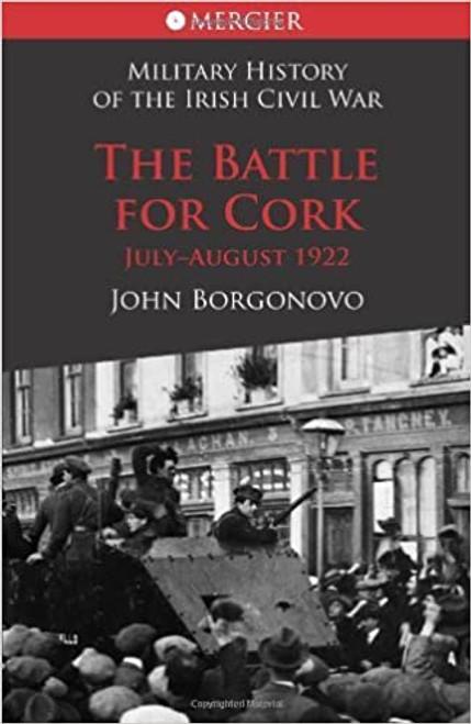 Borgonovo, John - The Battle For Cork : July- August 1922 ( Mercier Military History of the Civil War)