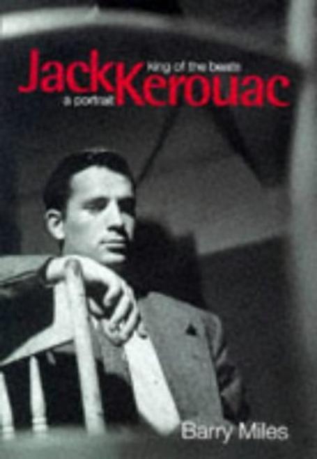 Miles, Barry / Jack Kerouac: King of the Beats: a Portrait
