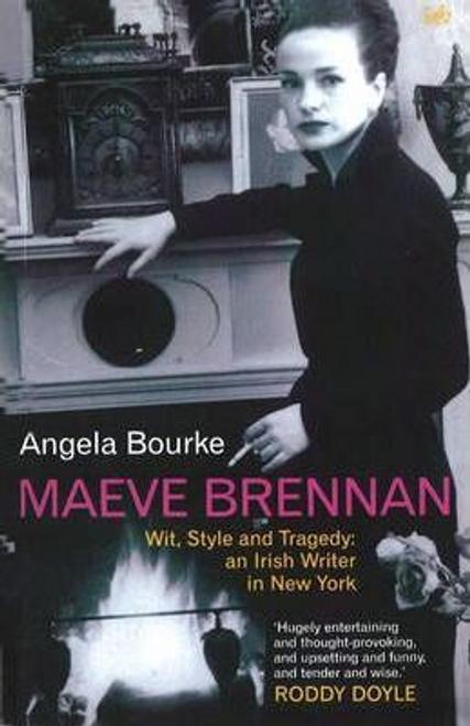 Bourke, Angela / Maeve Brennan : Wit, Style and Tragedy: An Irish Writer in New York