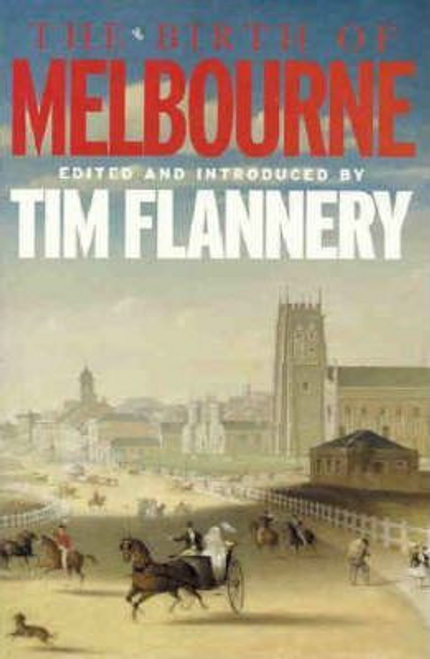 Flannery, Tim / The Birth Of Melbourne