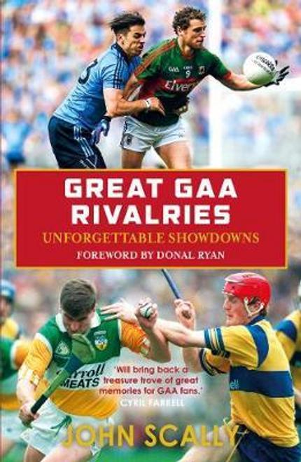 Scally, John / Great GAA Rivalries : Unforgettable Showdowns