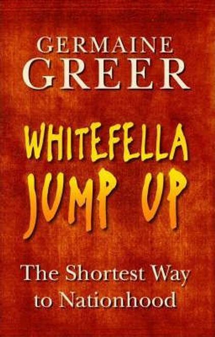 Greer, Germaine / Whitefella Jump Up