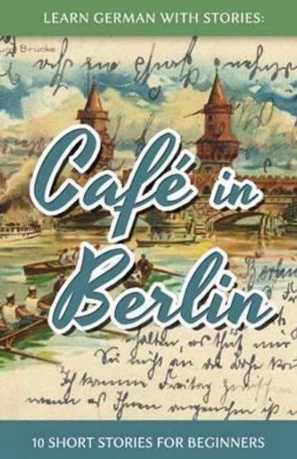 Klein, Andre / Learn German With Stories : Cafe in Berlin: 10 Short Stories For Beginners