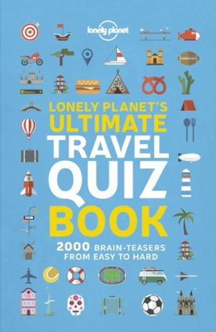 Lonely Planet: Lonely Planet's Ultimate Travel Quiz Book