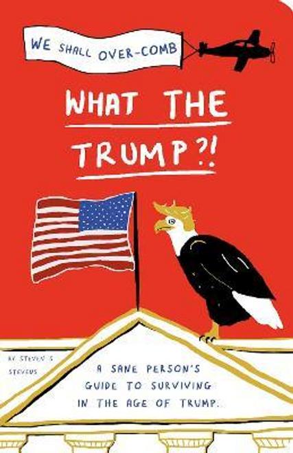 Stevens, Steven S. / What the Trump?!