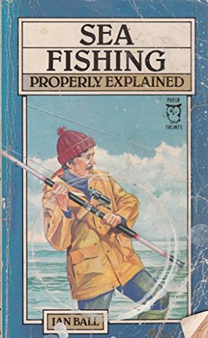 Ball, Ian / Sea Fishing Properly Explained