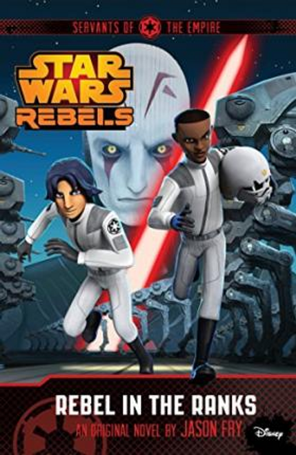 Fry, Jason / Star Wars Rebels: Servants of the Empire: Rebel in the Ranks