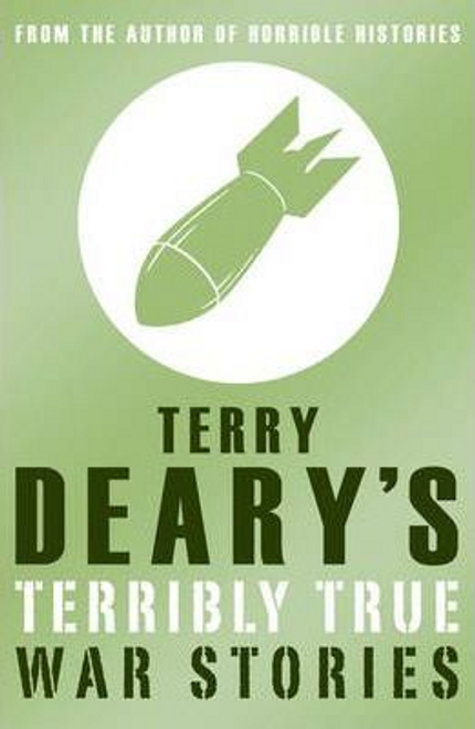 Deary, Terry / Terry Deary's Terribly True: War Stories