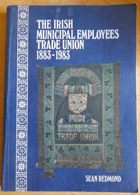 Redmond, Sean - The Irish Municipal Employees Trade Union 1883-1983 - PB Irish Labour History IMETU