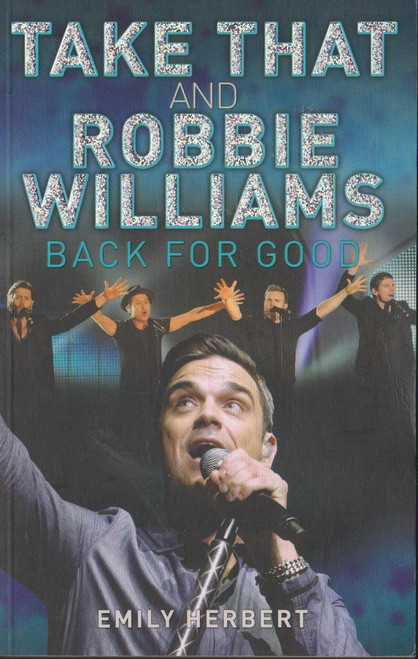 Herbert, Emily / Take That and Robbie Williams Back for Good