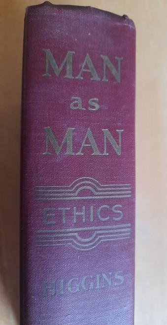 Higgins, Thomas J - Man as Man : the Science and Art of Ethics - HB 1956 ( Originally 1949 ) - Catholic Philosophy