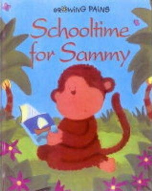 Growing Pains: Schooltime for Sammy (Children's Picture Book)