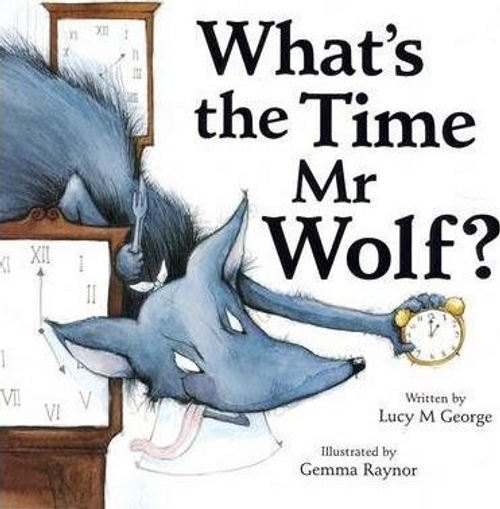 George, Lucy M. / What's the Time, Mr Wolf? (Children's Picture Book)