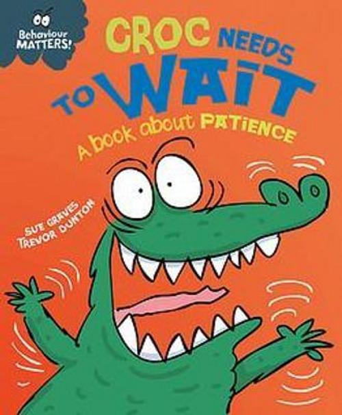 Graves, Sue / Behaviour Matters: Croc Needs to Wait: A book about patience (Children's Picture Book)