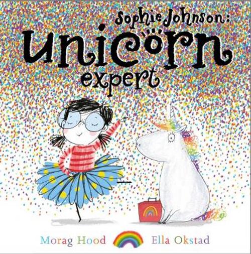 Hood, Morag / Sophie Johnson: Unicorn Expert (Children's Picture Book)