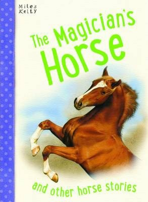 Kelly, Miles / The Magicians Horse (Children's Picture Book)