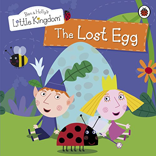 Ben and Holly's Little Kingdom: The Lost Egg (Children's Picture Book)