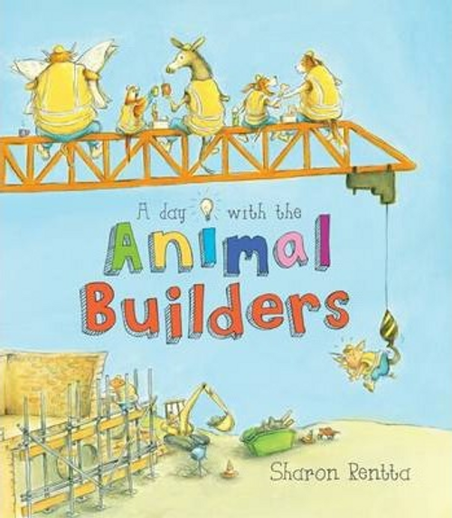 Rentta, Sharon / A Day with the Animal Builders (Children's Picture Book)