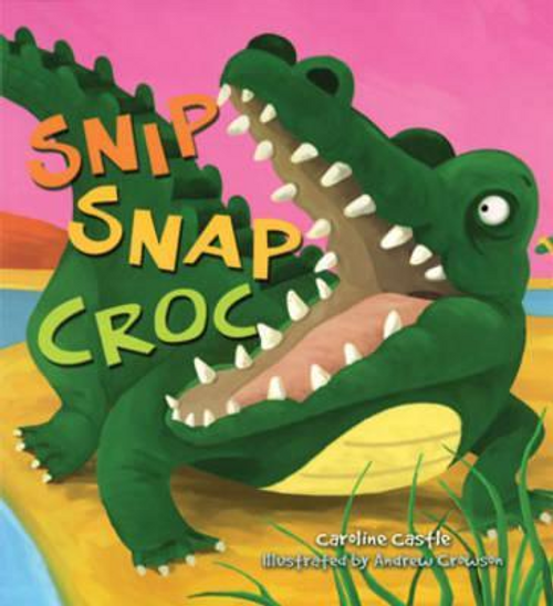 Castle, Caroline / Snip Snap Croc (Children's Picture Book)