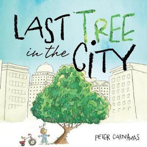 Carnavas, Peter / Last Tree in the City (Children's Picture Book)