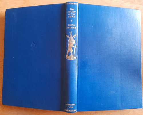Browne, Lewis - The Story of the Jews - From the Earliest Times to the Present day)  - HB - 1930 ( Traveller's Library Edition )
