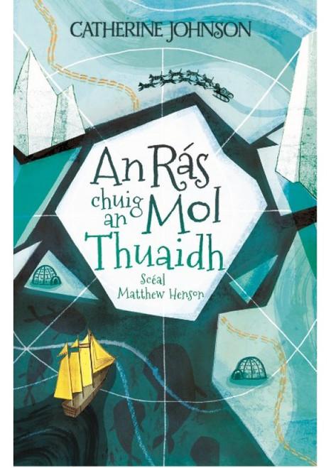 Johnson, Catherine - An Rás chuig an Mol Thuaidh : Scéal Matthew Henson - PB - As Gaeilge