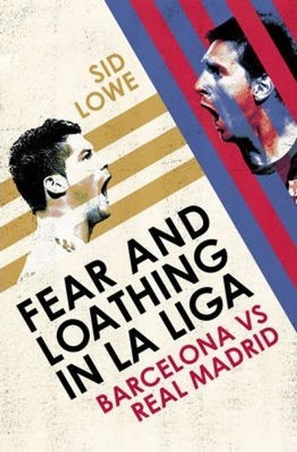 Lowe, Sid / Fear and Loathing in La Liga : Barcelona vs Real Madrid (Large Paperback)