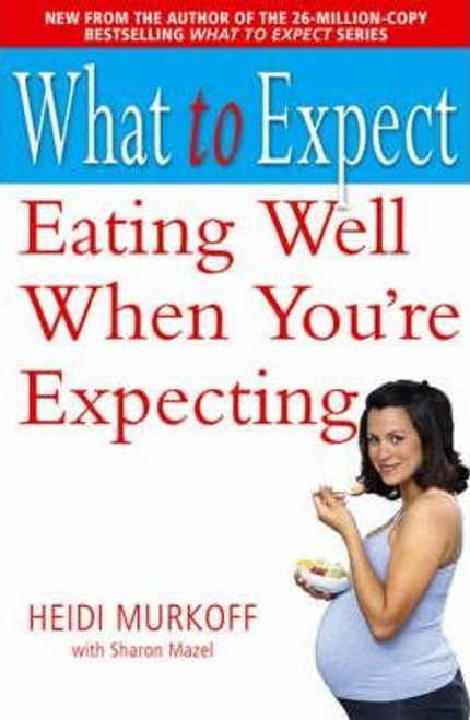Murkoff, Heidi / What to Expect: Eating Well When You're Expecting (Large Paperback)