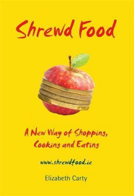 Carty, Elizabeth / Shrewd Food : A New Way of Shopping, Cooking and Eating (Large Paperback)