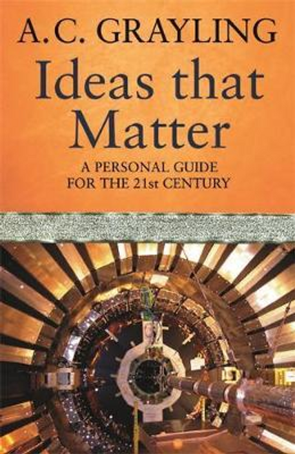 Grayling, A. C. / Ideas That Matter : A Personal Guide for the 21st Century