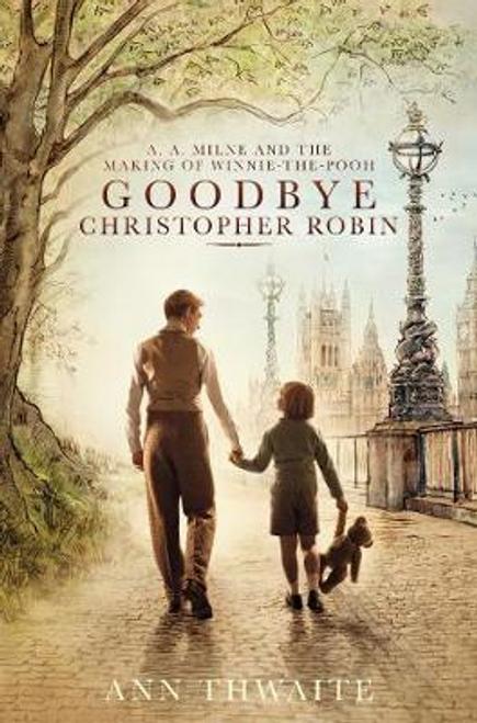 Thwaite, Ann / Goodbye Christopher Robin