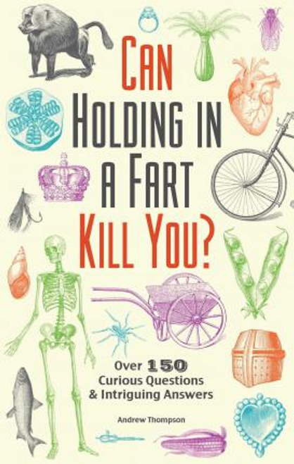 Thompson, Andrew / Can Holding In A Fart Kill You?