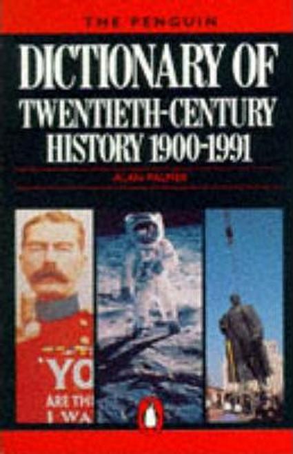 Palmer, Alan / The Penguin Dictionary of Twentieth Century History