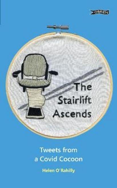 ORahilly, Helen / The Stairlift Ascends : Tweets from a Covid Cocoon
