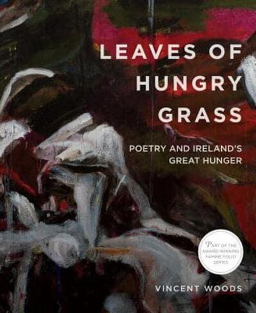 Woods, Vincent  - Famine Folio Series - Leaves of Hungry Grass : Poetry and Ireland's Great Hunger